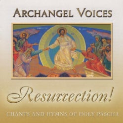 ARCHANGEL VOICES - RESURRECTION! ORTHODOX CHANTS & HYMNS OF HOLY PASC