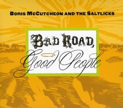 BORIS & THE SALTLICKS MCCUTCHEON - BAD ROAD GOOD PEOPLE