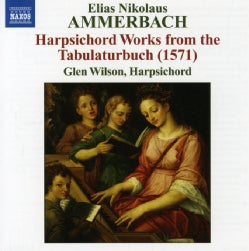 Elias Nikolaus Ammerbach - Ammerbach: Harpsichord Works from the Tabulaturbuch