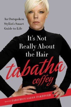 It's Not Really About the Hair: The Honest Truth About Life, Love, and the Business of Beauty (Hardcover)