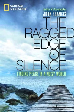 The Ragged Edge of Silence: Finding Peace in a Noisy World (Hardcover)