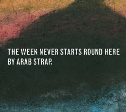 Arab Strap - The Week Never Starts Riund Here (Special Edition)
