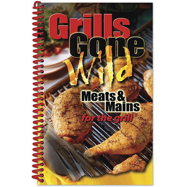 Grills Gone Wild 'Meats & Mains for the Grill' Cookbook