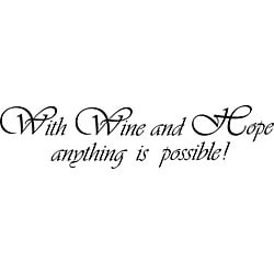 Design on Style 'With Wine and Hope Anything is Possible' Vinyl Wall Art Quote