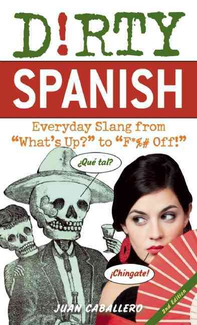 "Dirty Spanish: Everyday Slang from ""What's Up?"" to ""F*# Off!"" (Paperback)"