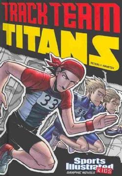 Sports Illustrated Kids Graphic Novels: Track Team Titans (Hardcover)