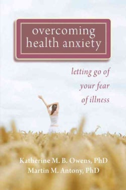 Overcoming Health Anxiety: Letting Go of Your Fear of Illness (Paperback)