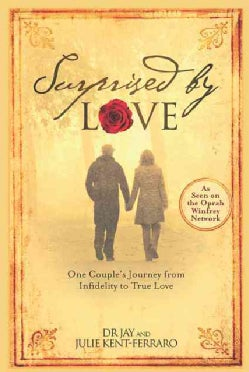Surprised by Love: One Couple's Journey from Infidelity to True Love (Paperback)
