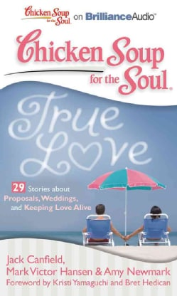 Chicken Soup for the Soul True Love: 29 Stories About Proposals, Weddings, and Keeping Love Alive (CD-Audio)