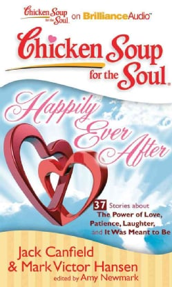 Chicken Soup for the Soul Happily Ever After: 37 Stories About the Power of Love, Patience, Laughter, and It Was M... (CD-Audio)