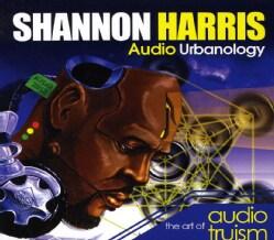 SHANNON HARRIS - AUDIO URBANOLOGY:THE ART OF AUDIO TRUISM