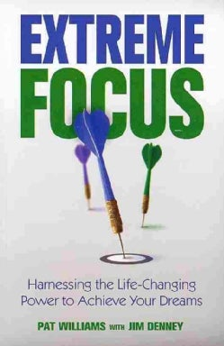 Extreme Focus: Harnessing the Life-changing Power to Achieve Your Dreams (Paperback)