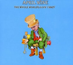 APRIL WINE - WHOLE WORLD IS GOIN' CRAZY