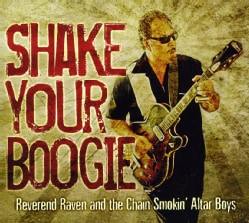 REVEREND RAVEN & THE CHAIN SMOKIN' ALTAR BOYS - SHAKE YOUR BOOGIE