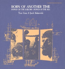 Tom Goux - Born of Another Time: Songs of the Sailors Songs of the Sea