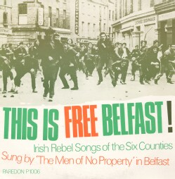 Men of No Property - This is Free Belfast!: Irish Rebel Songs of the Six Counties Recorded in Belfast