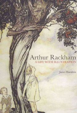 Arthur Rackham: A Life With Illustration (Hardcover)