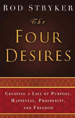 The Four Desires: Creating a Life of Purpose, Happiness, Prosperity, and Freedom (Hardcover)
