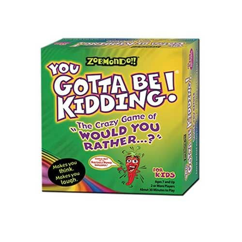 Zobmondo!! You Gotta Be Kidding! Would You Rather for Kids Version