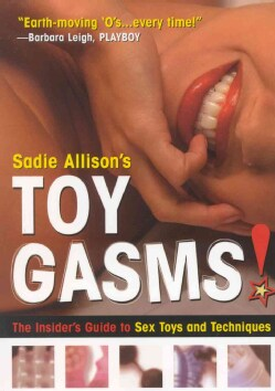 Toygasms: The Insider's Guide to Sex Toys and Techniques (Paperback)