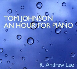 R. ANDREW LEE - TOM JOHNSON: AN HOUR FOR PIANO