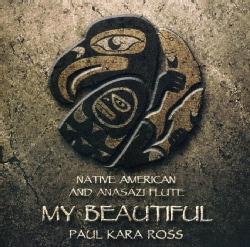 PAUL KARA ROSS - NATIVE AMERICAN & ANASAZI FLUTE-MY BEAUTIFUL