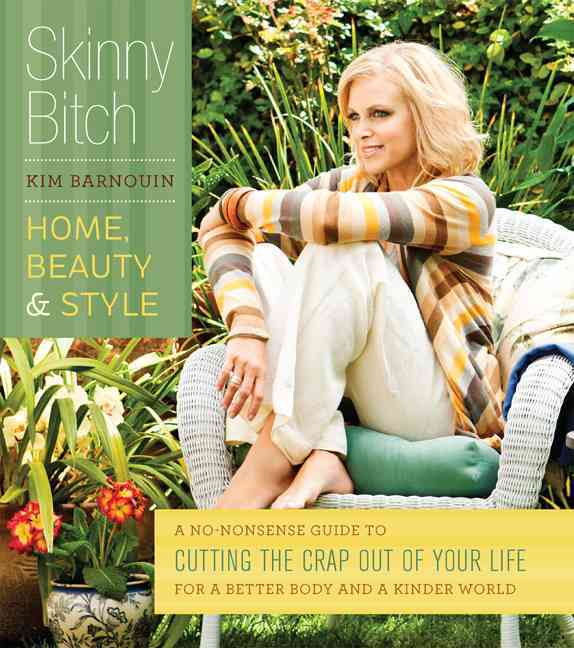 Skinny Bitch: Home, Beauty & Style: A No-nonsense Guide to Cutting the Crap Out of Your Life for a Better Body an... (Paperback)