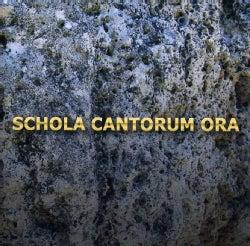 Schola Cantorum - Ora