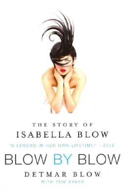 Blow By Blow: The Story of Isabella Blow (Paperback)