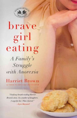 Brave Girl Eating: A Family's Struggle with Anorexia (Paperback)