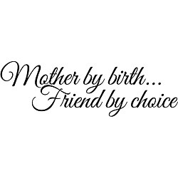 Design on Style Decorative 'Mothers by Birth Friend by Choice' Vinyl Wall Art Quote