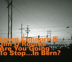 LOREN CONNORS - ARE YOU GOING TO STOP... IN BERN?