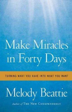 Make Miracles in Forty Days: Turning What You Have into What You Want (Paperback)