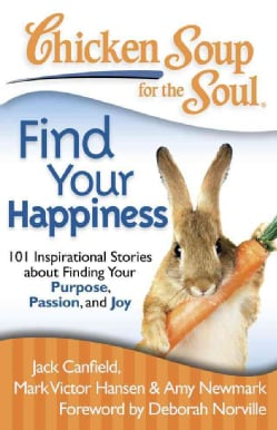 Chicken Soup for the Soul Find Your Happiness: 101 Stories About Finding Your Purpose, Passion, and Joy (Paperback)