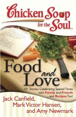 Chicken Soup for the Soul Food and Love: 101 Stories Celebrating Special Times With Family and Friends... and Rec... (Paperback)