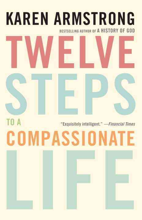 Twelve Steps to a Compassionate Life (Paperback)