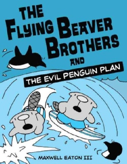 The Flying Beaver Brothers 1: The Flying Beaver Brothers and the Evil Penguin Plan (Paperback)