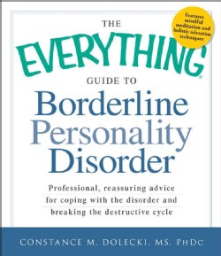 The Everything Guide to Borderline Peronality Disorder: Professional, Reassuring Advice for Coping With the Disor... (Paperback)