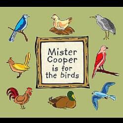 MISTER COOPER - MISTER COOPER IS FOR THE BIRDS