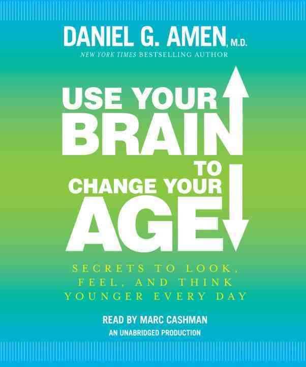 Use Your Brain to Change Your Age: Secrets to Look, Feel, and Think Younger Every Day (CD-Audio)