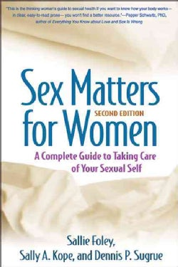 Sex Matters for Women: A Complete Guide to Taking Care of Your Sexual Self (Paperback)