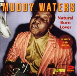 Muddy Waters - Natural Born Lover: Singles A's & B's 1953-60