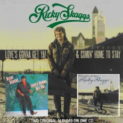 Ricky Skaggs - Love's Gonna Get Ya!/Comin' Home To Stay