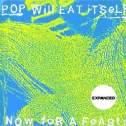 Pop Will Eat Itself - Now for A Feast (25th Anniversary Edition)