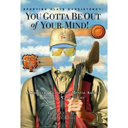 Sporting Clays Consistency: You Gotta Be Out of Your Mind! (Hardcover)