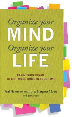 Organize Your Mind, Organize Your Life: Train Your Brain to Get More Done in Less Time (Paperback)