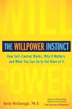 The Willpower Instinct: How Self-Control Works, Why It Matters, and What You Can Do to Get More of It (Hardcover)