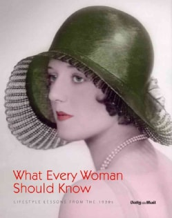 What Every Woman Should Know: Lifestyle Lessons from the 1930s (Hardcover)
