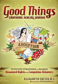 Good Things, Emotional Healing Journal: Addiction: Effective Strategies to Manage Unwanted Habits and Compulsive ... (Paperback)