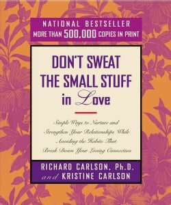 Don't Sweat the Small Stuff in Love: Simple Ways to Nurture and Strengthen Your Relationships While Avoiding the ... (Paperback)